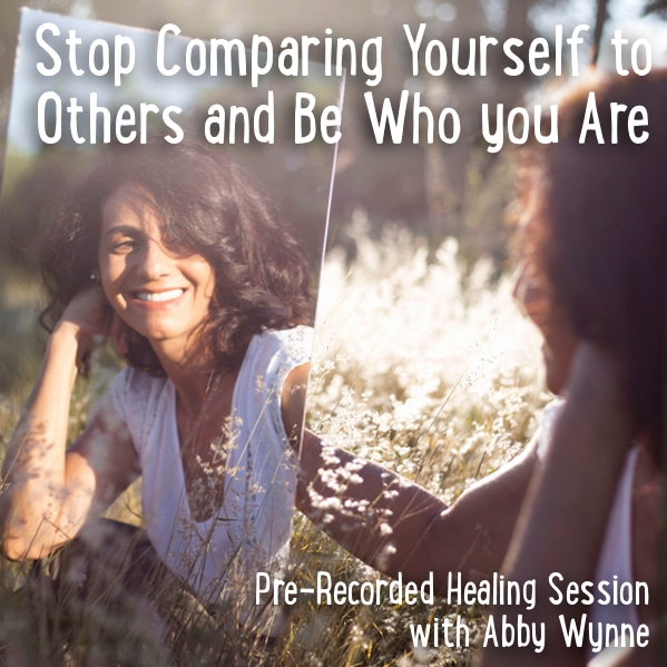 Stop Comparing Yourself to Others and Be Who You Are – Pre-Recorded Healing Session