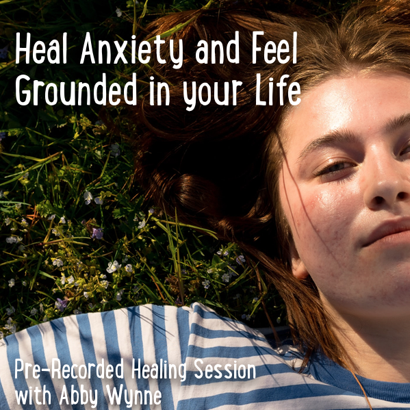 Heal Anxiety and Feel Grounded in your Life – Pre-Recorded Healing Session