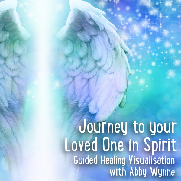 Journey to your Loved One in Spirit – Guided Visualisation Healing Session
