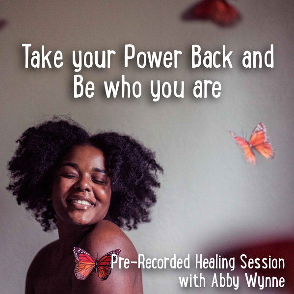 Take Your Power Back and Be Who You Are – Pre-Recorded Healing Session